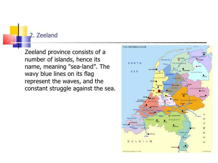 """2. Zeeland <ul><li>Zeeland province consists of a number of islands, hence its name, meaning &quot;sea-land"""". The wavy blu..."""