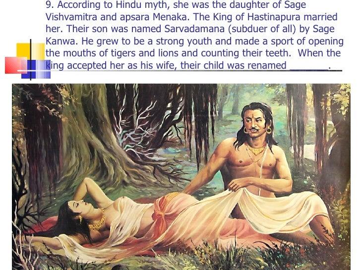 9. According to Hindu myth, she was the daughter of Sage Vishvamitra and apsara Menaka. The King of Hastinapura married he...