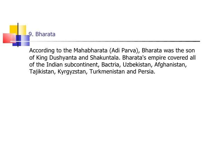 9. Bharata <ul><li>According to the Mahabharata (Adi Parva), Bharata was the son of King Dushyanta and Shakuntala. Bharata...