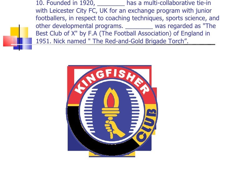 10. Founded in 1920, ________ has a multi-collaborative tie-in with Leicester City FC, UK for an exchange program with jun...