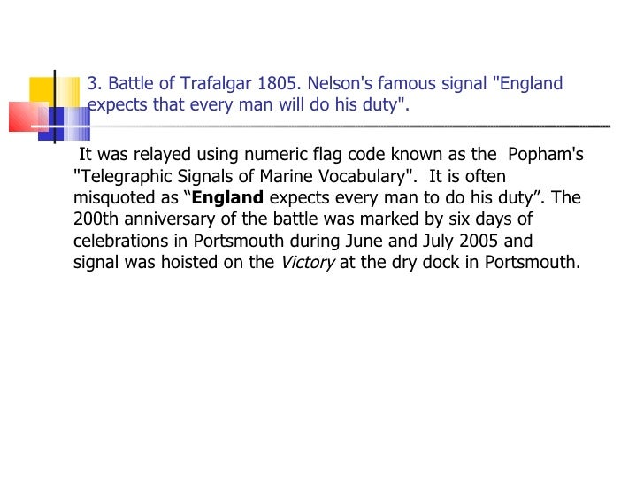3. Battle of Trafalgar 1805. Nelson's famous signal &quot;England expects that every man will do his duty&quot;. <ul><li> ...