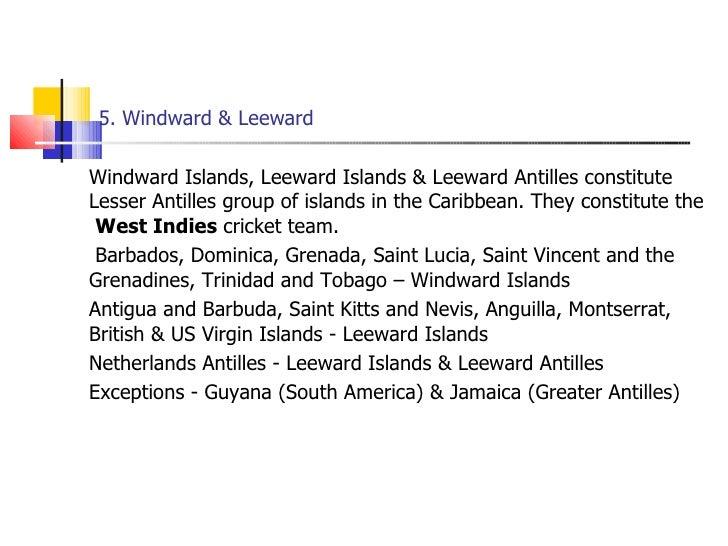 5. Windward & Leeward <ul><li>Windward Islands, Leeward Islands & Leeward Antilles constitute Lesser Antilles group of isl...