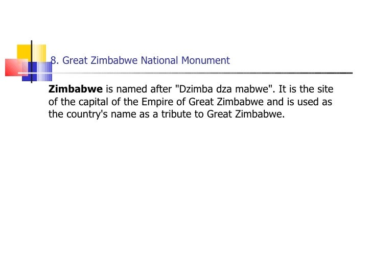 8. Great Zimbabwe National Monument <ul><li>Zimbabwe  is named after &quot;Dzimba dza mabwe&quot;. It is the site of the c...