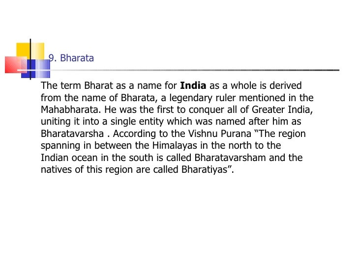 9. Bharata <ul><li>The term Bharat as a name for  India  as a whole is derived from the name of Bharata, a legendary ruler...