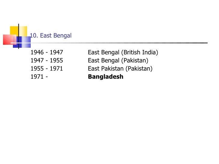 10. East Bengal <ul><li>1946 - 1947  East Bengal (British India) </li></ul><ul><li>1947 - 1955  East Bengal (Pakistan) </l...