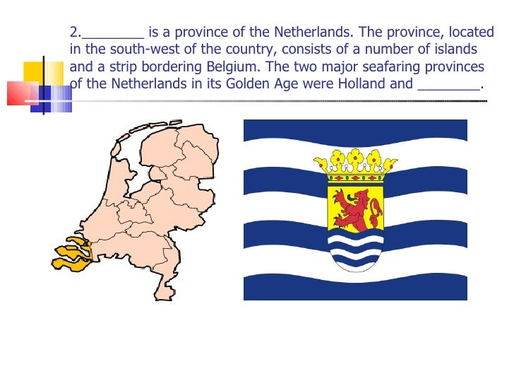 2.________ is a province of the Netherlands. The province, located in the south-west of the country, consists of a number ...