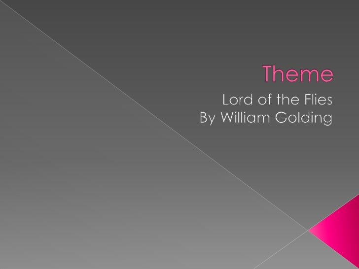 Theme<br />Lord of the Flies<br />By William Golding<br />