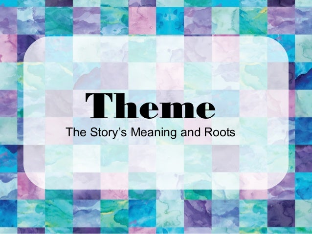 ThemeThe Story's Meaning and Roots