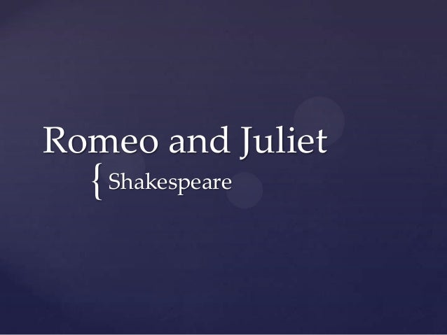 Romeo and Juliet  { Shakespeare