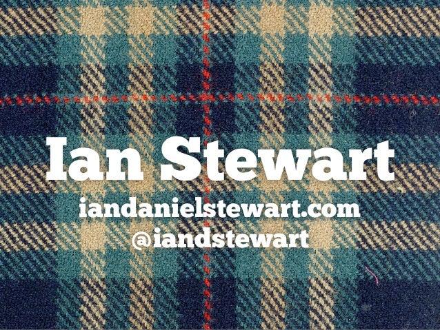 Ian Stewart iandanielstewart.com @iandstewart