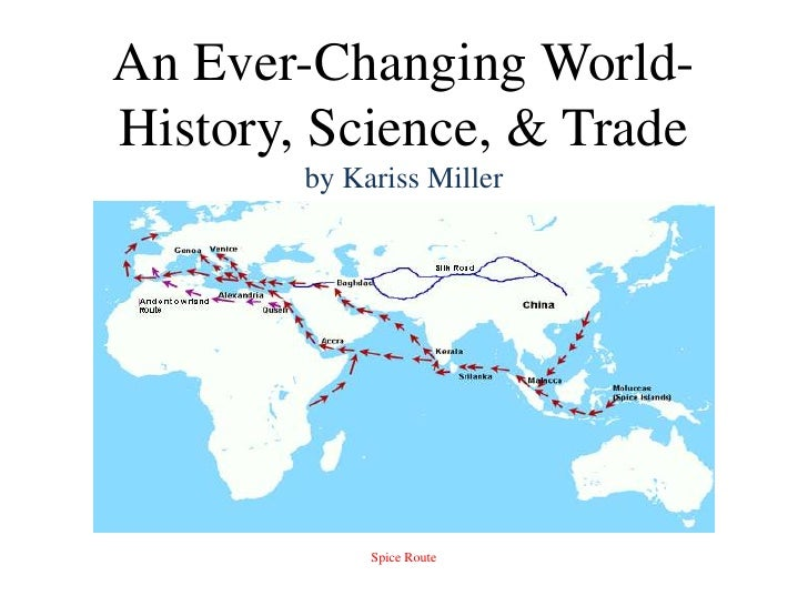 An Ever-Changing World- History, Science, & Tradeby Kariss Miller<br />Spice Route<br />