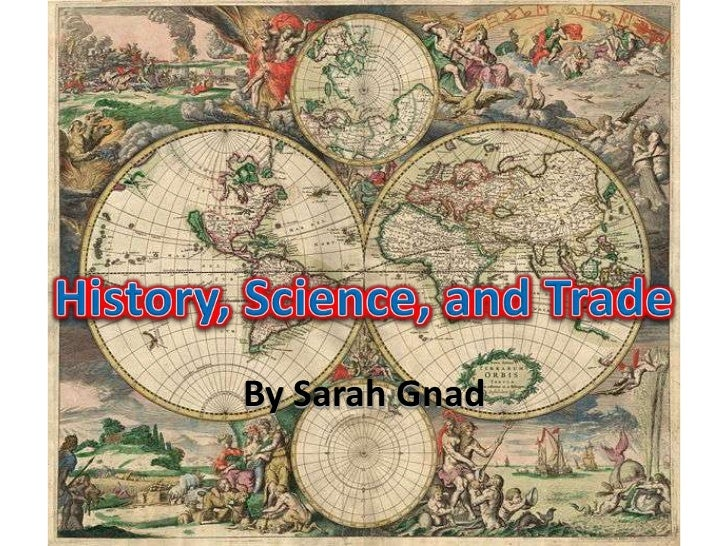 History, Science, and Trade<br />By Sarah Gnad<br />