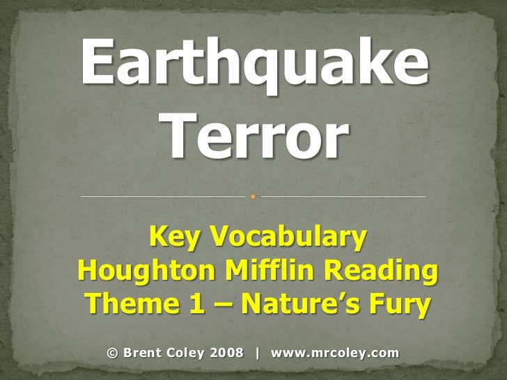 Key VocabularyHoughton Mifflin ReadingTheme 1 – Nature's Fury  © Brent Coley 2008 | www.mrcoley.com