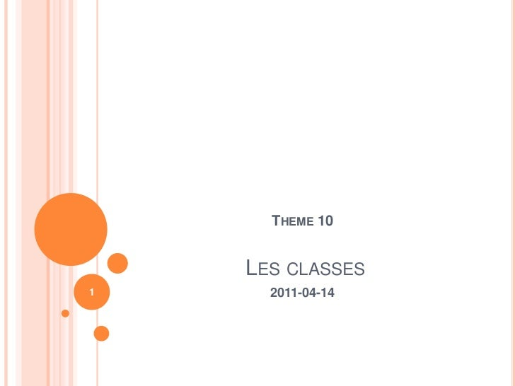Theme10Les classes<br />2011-04-14<br />1<br />
