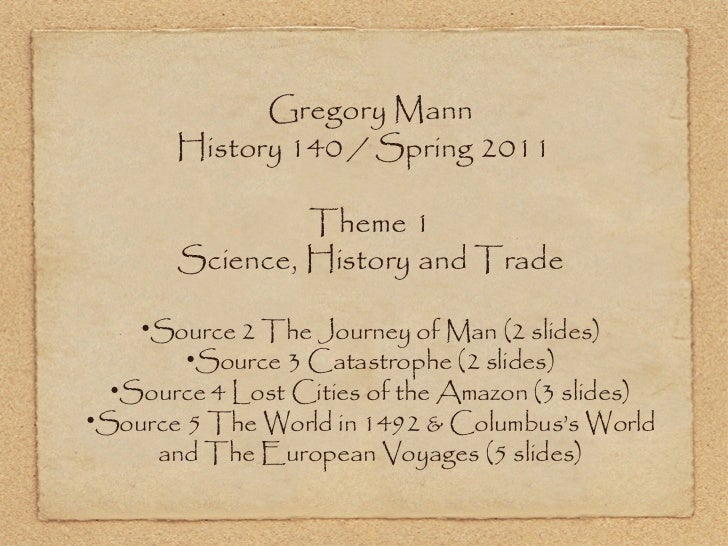 <ul><li>Gregory Mann </li></ul><ul><li>History 140 / Spring 2011  </li></ul><ul><li>Theme 1 </li></ul><ul><li>Science, His...