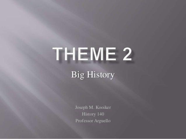 Big History Joseph M. Kooiker History 140 Professor Arguello