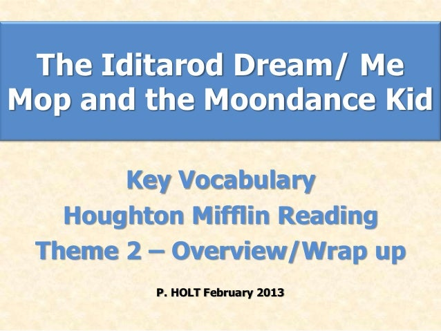 The Iditarod Dream/ MeMop and the Moondance Kid       Key Vocabulary   Houghton Mifflin Reading Theme 2 – Overview/Wrap up...