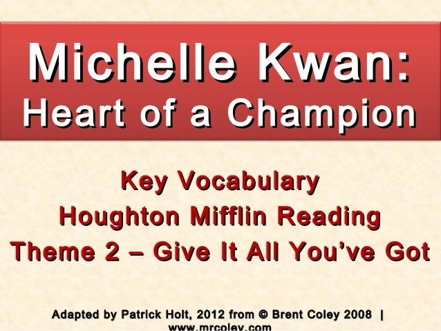 Michelle Kwan:Heart of a Champion       Key Vocabulary   Houghton Mifflin ReadingTheme 2 – Give It All You've Got   Adapte...