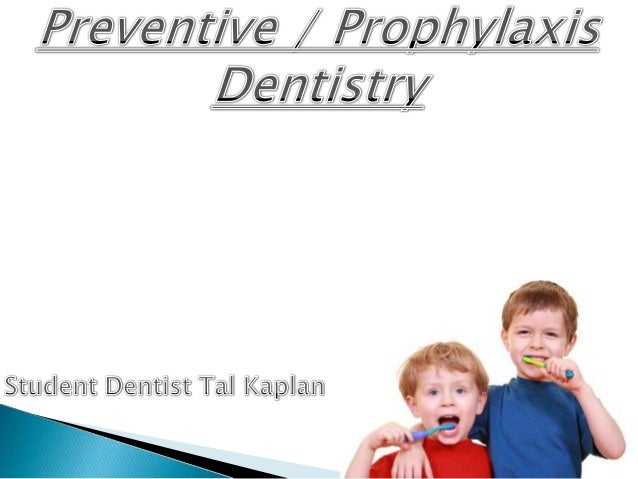 • Is the prevention of occurrence and progress of oral cavity diseases • Patient education • Fluorides • Dental sealants •...