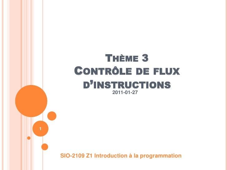 Thème 3Contrôle de flux d'instructions<br />2011-01-27<br />SIO-2109 Z1 Introduction à la programmation<br />1<br />