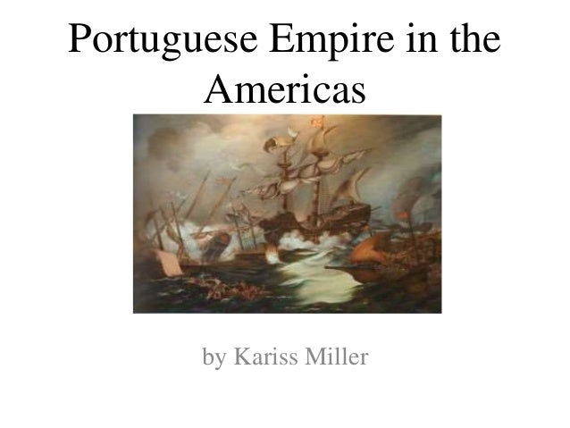 Portuguese Empire in the Americas by Kariss Miller