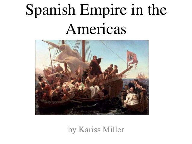 Spanish Empire in the Americas by Kariss Miller