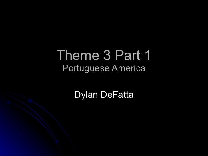 Theme 3 Part 1 Portuguese America Dylan DeFatta