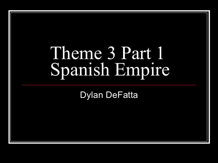 Theme 3 Part 1  Spanish Empire Dylan DeFatta