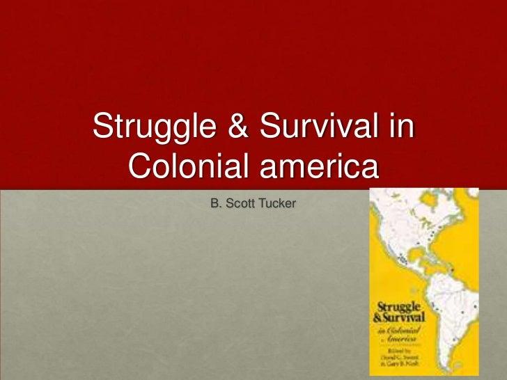 Struggle & Survival in Colonial america<br />B. Scott Tucker<br />
