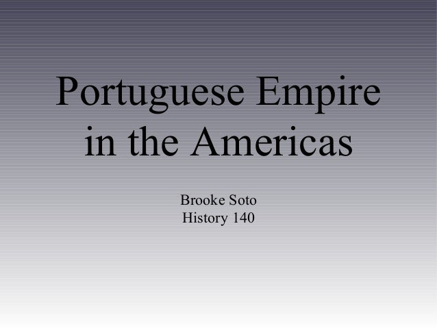 Portuguese Empire in the Americas Brooke Soto History 140