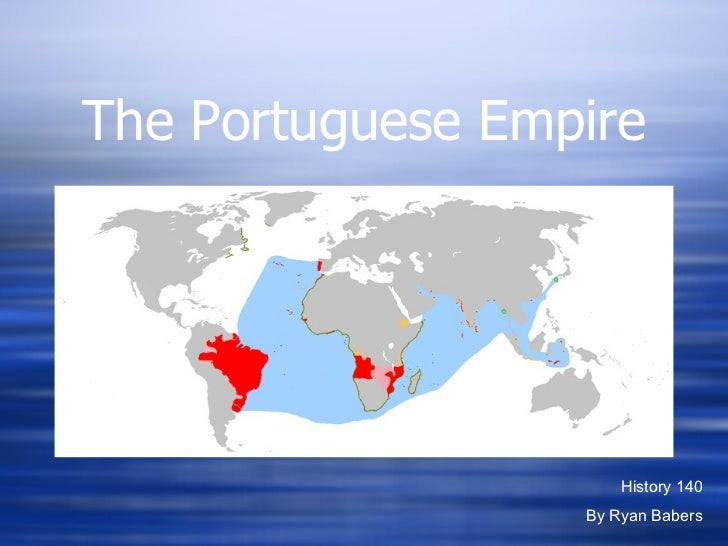 The Portuguese Empire History 140 By Ryan Babers