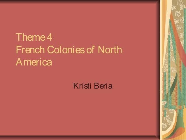 Theme4 French Coloniesof North America Kristi Beria