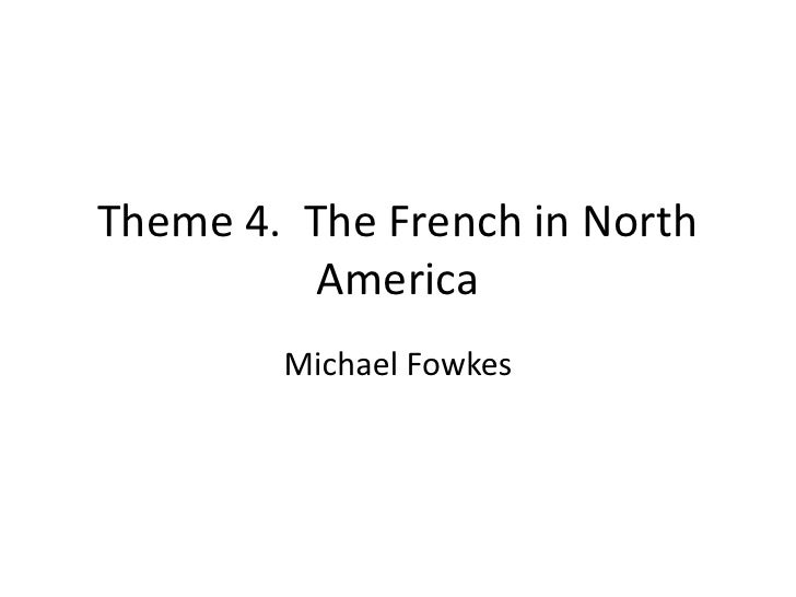 Theme 4.  The French in North America<br />Michael Fowkes<br />