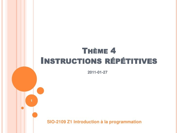 Thème 4Instructions répétitives<br />2011-01-27<br />SIO-2109 Z1 Introduction à la programmation<br />1<br />