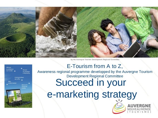 by the Auvergne Tourism Development Regional Committee                E-Tourism from A to Z,Awareness regional programme d...
