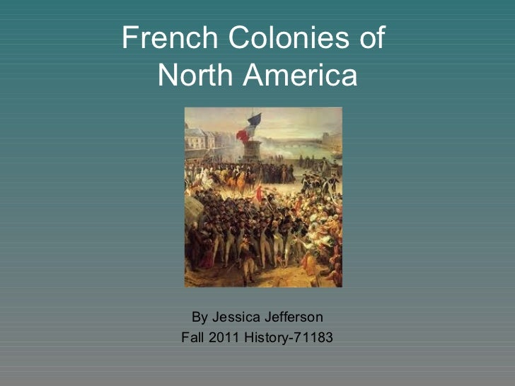 French Colonies of  North America By Jessica Jefferson Fall 2011 History-71183