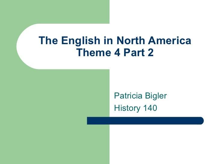 The English in North America Theme 4 Part 2 Patricia Bigler History 140