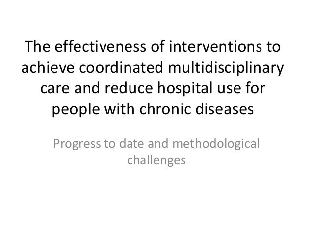 The effectiveness of interventions to achieve coordinated multidisciplinary care and reduce hospital use for people with c...