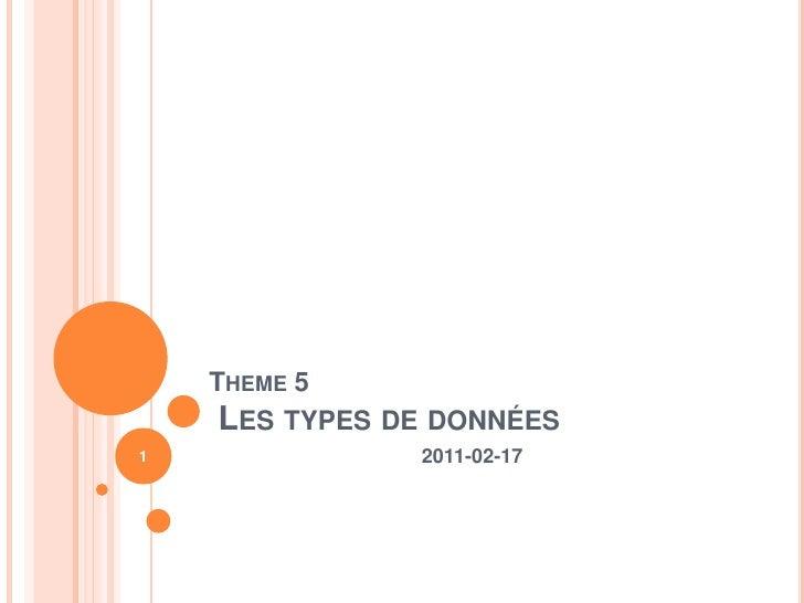 Theme 5 Les types de données<br />2011-02-17<br />1<br />