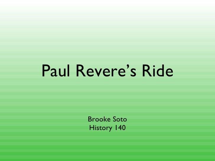Paul Revere's Ride <ul><li>Brooke Soto </li></ul><ul><li>History 140 </li></ul>
