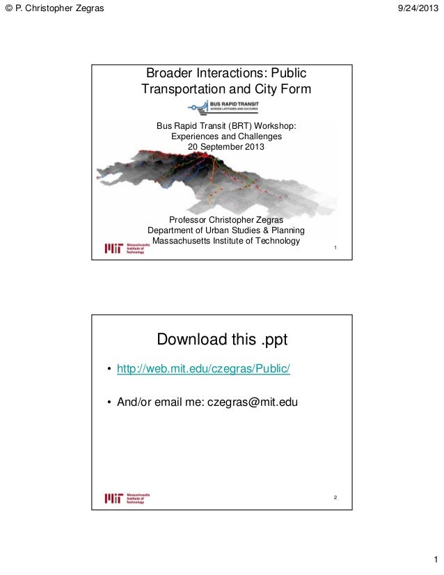 © P. Christopher Zegras 9/24/2013 1 Broader Interactions: Public Transportation and City Form Bus Rapid Transit (BRT) Work...