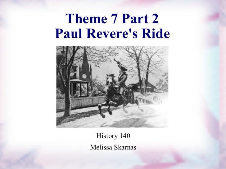 <ul><li>History 140 </li></ul><ul><li>Melissa Skarnas </li></ul>Theme 7 Part 2 Paul Revere's Ride