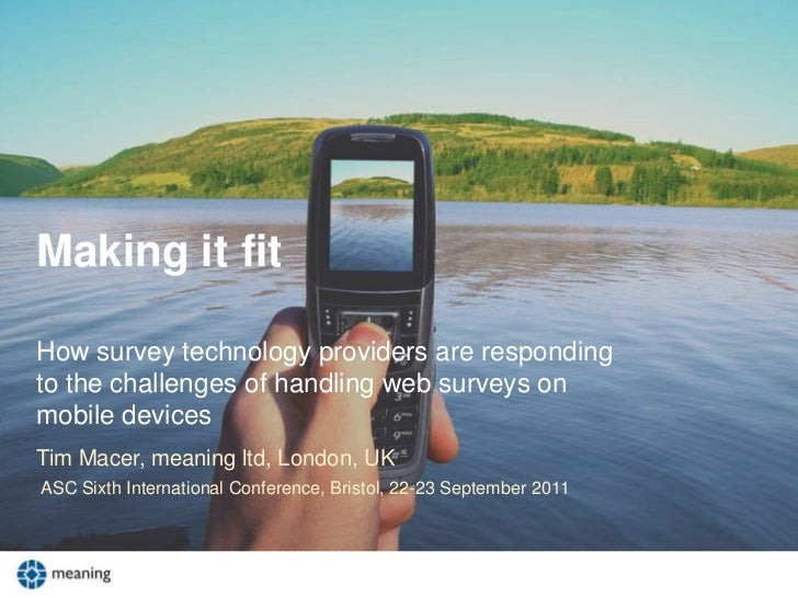 Making it fitHow survey technology providers are respondingto the challenges of handling web surveys onmobile devicesTim M...