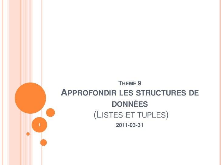 Theme 9Approfondir les structures de données (Listes et tuples)<br />2011-03-31<br />1<br />