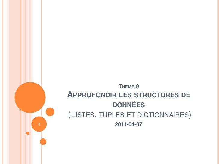 Theme 9Approfondir les structures de données (Listes, tuples et dictionnaires)<br />2011-04-07<br />1<br />