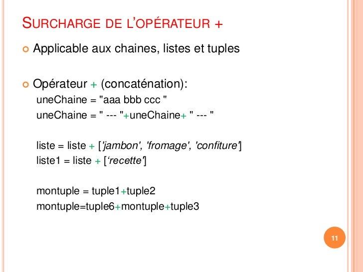 Surcharge de l'opérateur +<br />Applicable aux chaines, listes et tuples<br />Opérateur + (concaténation):<br />uneChaine ...
