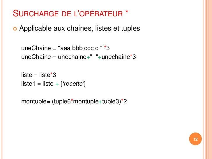 """Surcharge de l'opérateur *<br />Applicable aux chaines, listes et tuples<br />uneChaine = """"aaabbb cccc """" *3<br />uneChaine..."""