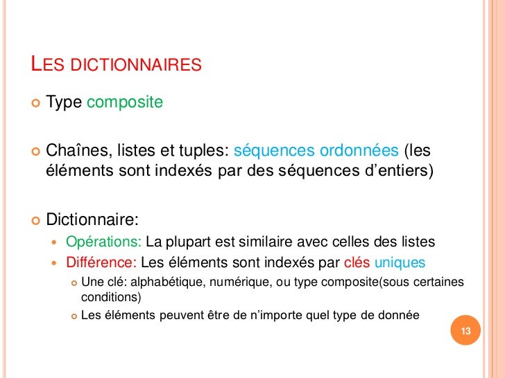 Les dictionnaires<br />Type composite<br />Chaînes, listes et tuples: séquences ordonnées (les éléments sont indexés par d...