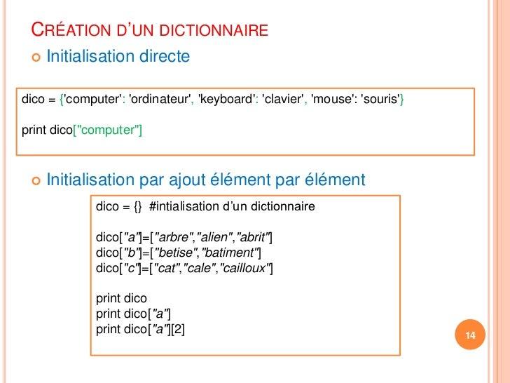 Création d'un dictionnaire<br />Initialisation directe<br />Initialisation par ajout élément par élément<br />14<br />dico...