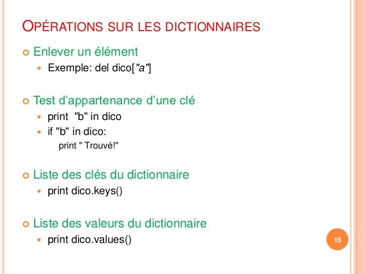 """Opérations sur les dictionnaires<br />Enlever un élément<br />Exemple: deldico[""""a""""]<br />Test d'appartenance d'une clé<br ..."""
